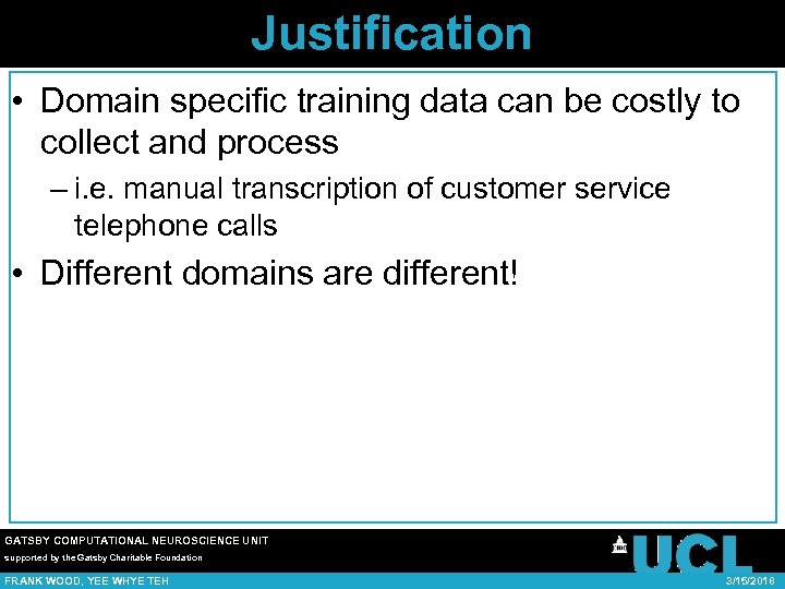 Justification • Domain specific training data can be costly to collect and process –