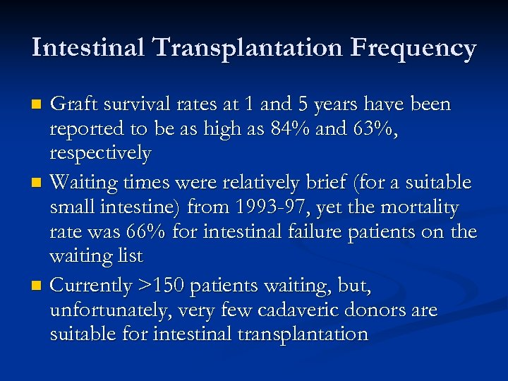Intestinal Transplantation Frequency Graft survival rates at 1 and 5 years have been reported