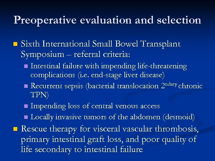 Preoperative evaluation and selection n Sixth International Small Bowel Transplant Symposium – referral criteria: