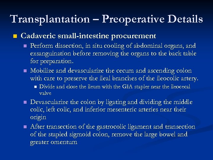 Transplantation – Preoperative Details n Cadaveric small-intestine procurement n n Perform dissection, in situ