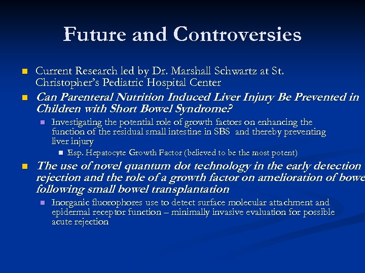 Future and Controversies n n Current Research led by Dr. Marshall Schwartz at St.