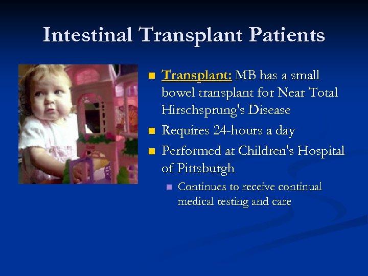 Intestinal Transplant Patients n n n Transplant: MB has a small bowel transplant for