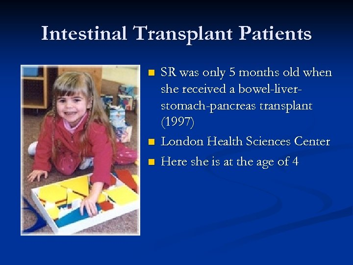 Intestinal Transplant Patients n n n SR was only 5 months old when she