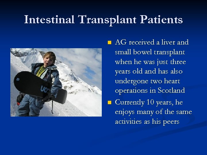 Intestinal Transplant Patients n n AG received a liver and small bowel transplant when