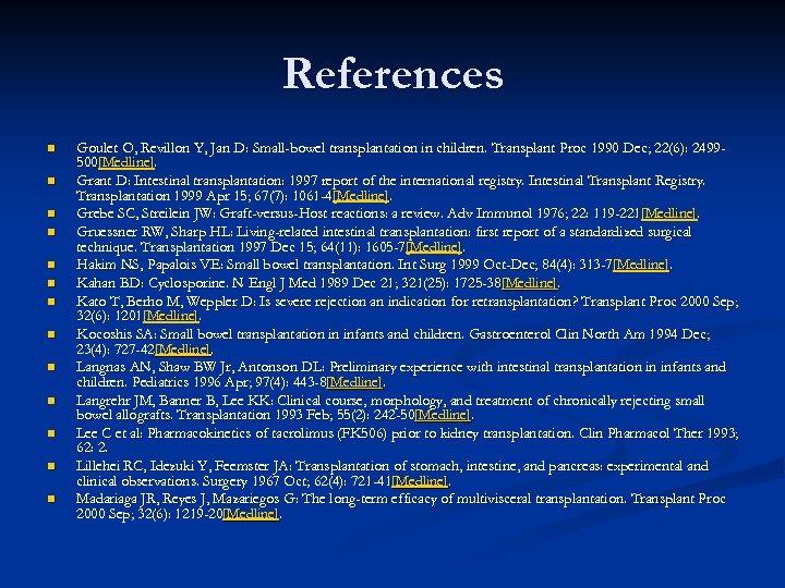 References n n n n Goulet O, Revillon Y, Jan D: Small-bowel transplantation in