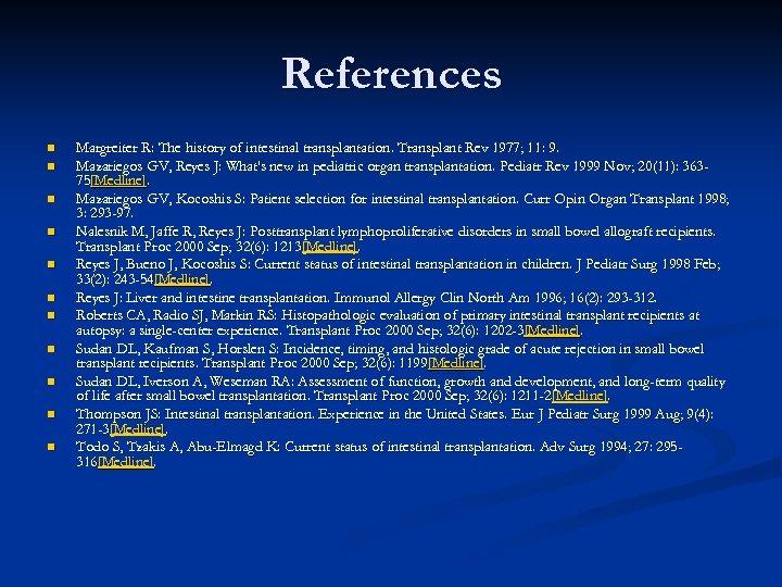 References n n n Margreiter R: The history of intestinal transplantation. Transplant Rev 1977;