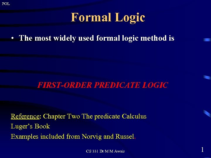FOL Formal Logic • The most widely used formal logic method is FIRST-ORDER PREDICATE