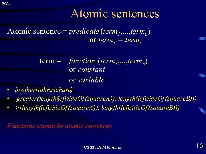 FOL Atomic sentences Atomic sentence = predicate (term 1, . . . , termn)