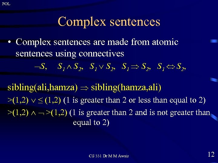 FOL Complex sentences • Complex sentences are made from atomic sentences using connectives S,