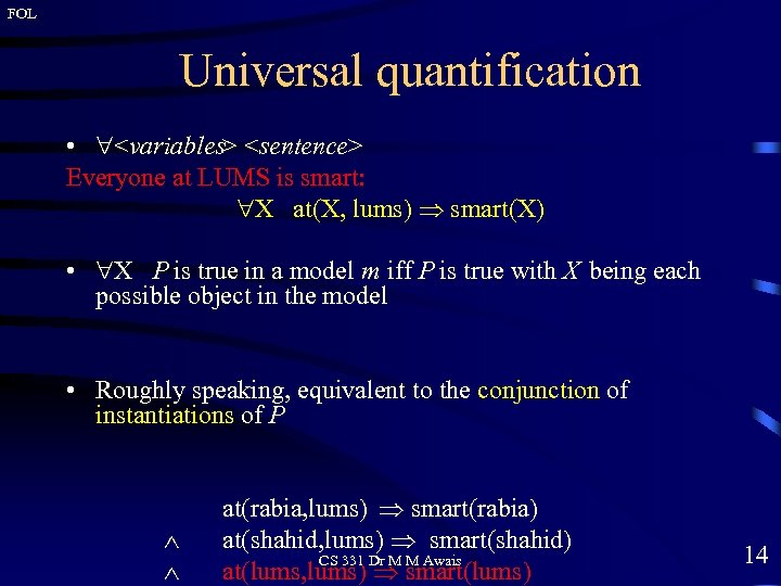 FOL Universal quantification • <variables> <sentence> Everyone at LUMS is smart: X at(X, lums)