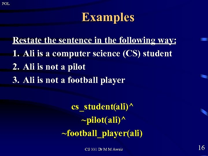 FOL Examples Restate the sentence in the following way: 1. Ali is a computer