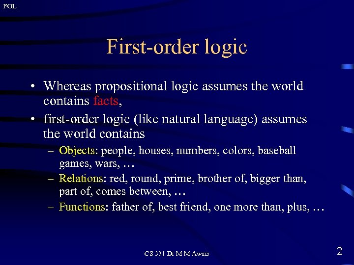 FOL First-order logic • Whereas propositional logic assumes the world contains facts, • first-order