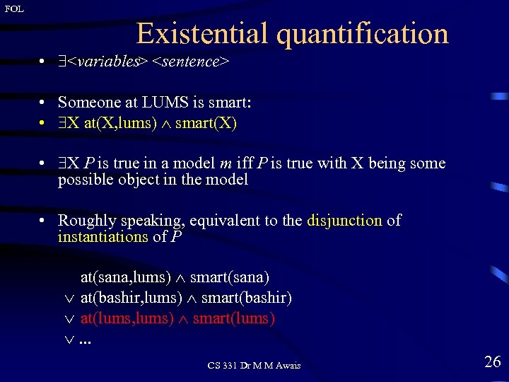FOL Existential quantification • <variables> <sentence> • Someone at LUMS is smart: • X