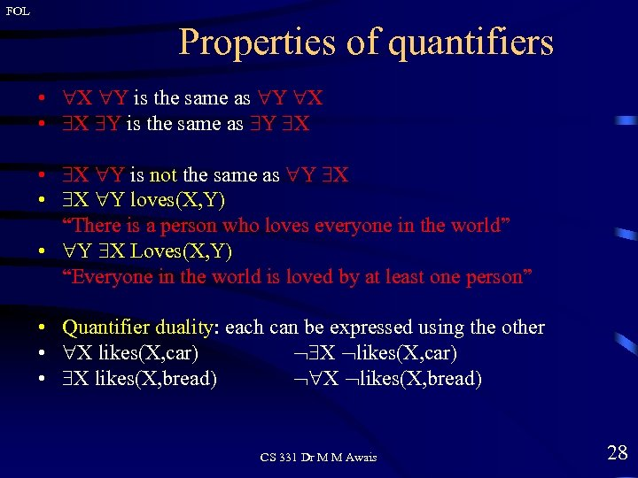 FOL Properties of quantifiers • X Y is the same as Y X •