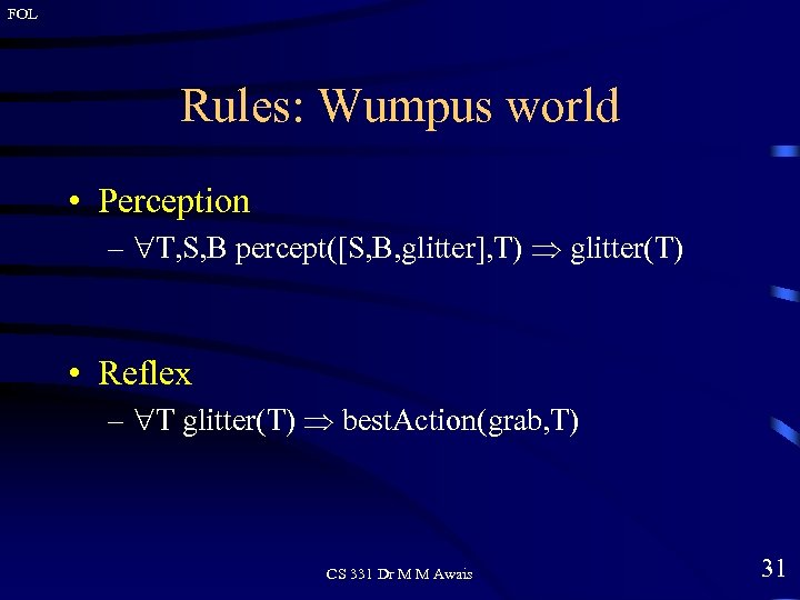 FOL Rules: Wumpus world • Perception – T, S, B percept([S, B, glitter], T)