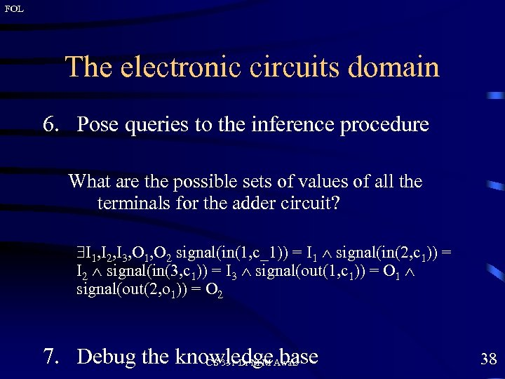 FOL The electronic circuits domain 6. Pose queries to the inference procedure What are