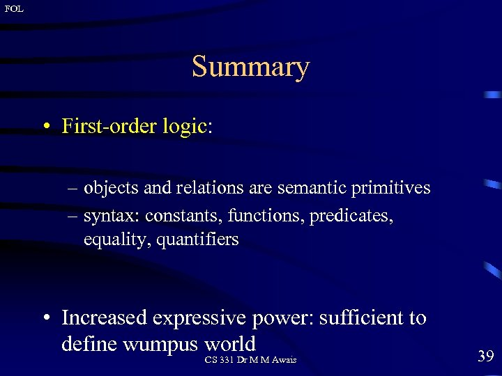 FOL Summary • First-order logic: – objects and relations are semantic primitives – syntax: