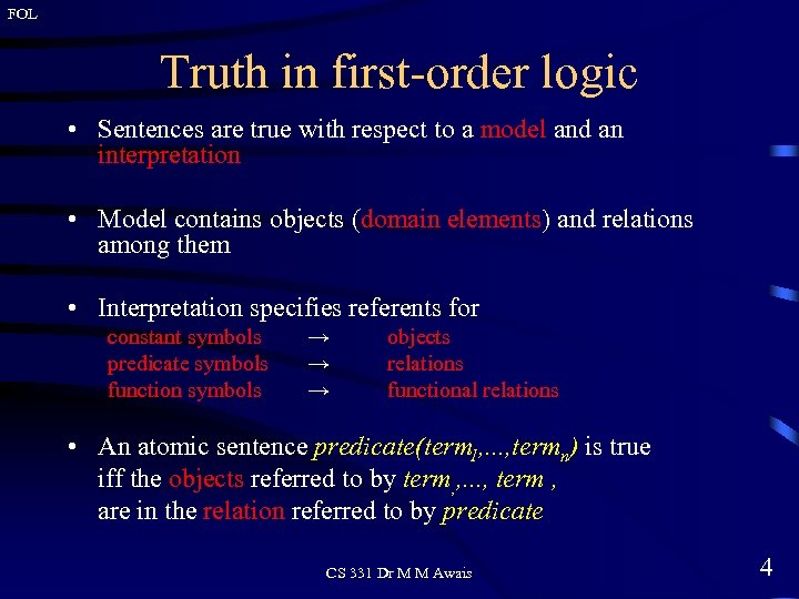 FOL Truth in first-order logic • Sentences are true with respect to a model