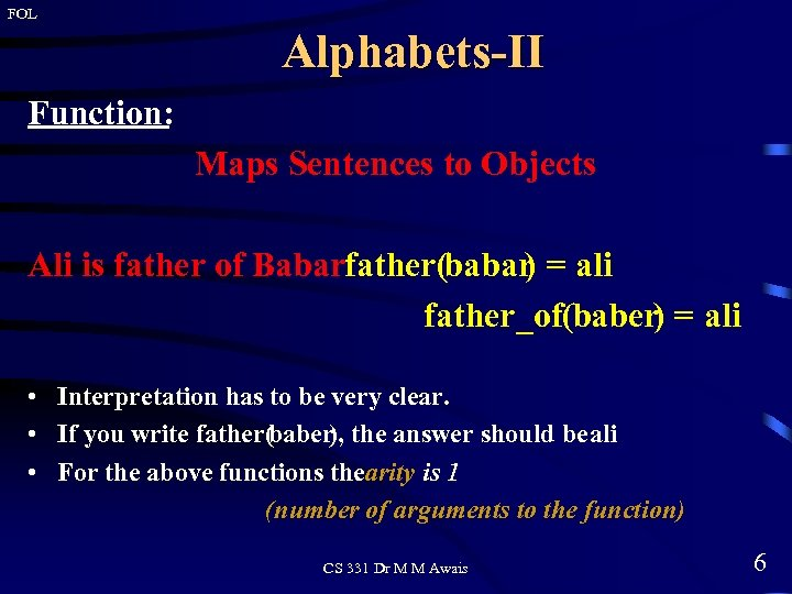 FOL Alphabets-II Function: Maps Sentences to Objects Ali is father of Babarfather(babar = ali