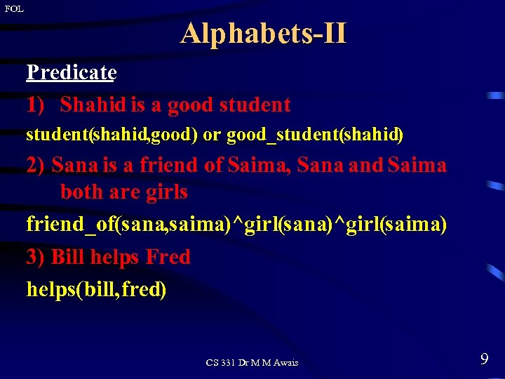 FOL Alphabets-II Predicate 1) Shahid is a good student(shahid, good) or good_student(shahid) 2) Sana