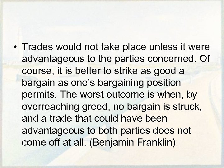 • Trades would not take place unless it were advantageous to the parties