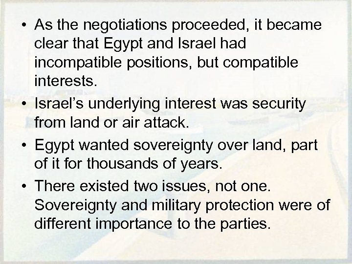 • As the negotiations proceeded, it became clear that Egypt and Israel had
