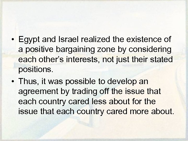 • Egypt and Israel realized the existence of a positive bargaining zone by