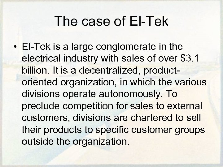 The case of El-Tek • El-Tek is a large conglomerate in the electrical industry