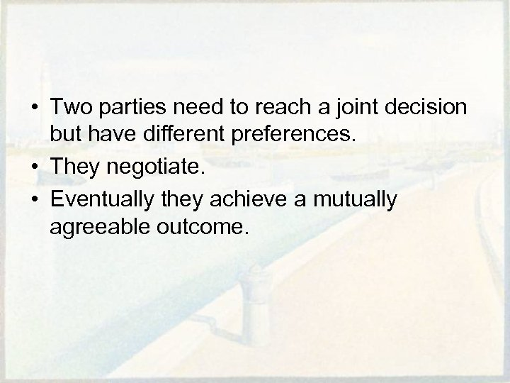 • Two parties need to reach a joint decision but have different preferences.
