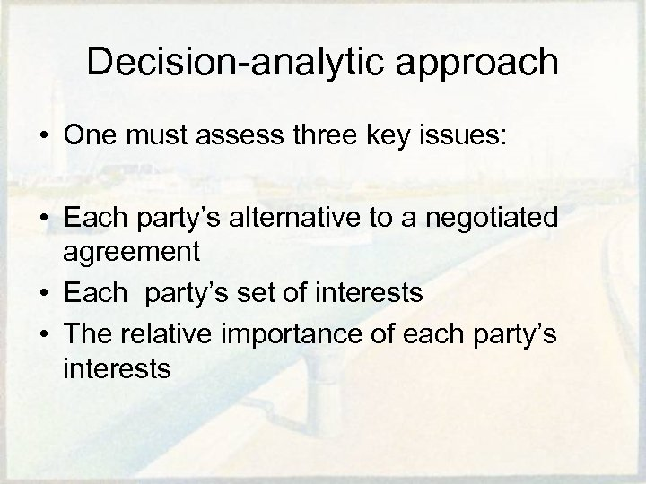 Decision-analytic approach • One must assess three key issues: • Each party's alternative to