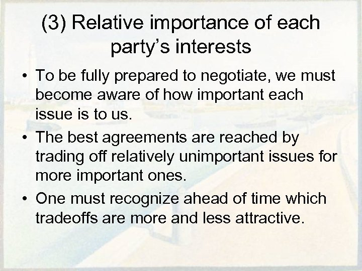 (3) Relative importance of each party's interests • To be fully prepared to negotiate,