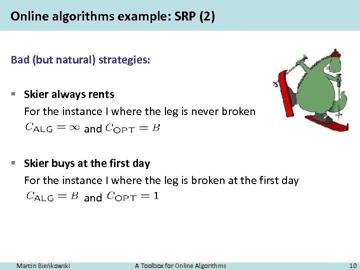 Online algorithms example: SRP (2) Bad (but natural) strategies: § Skier always rents For
