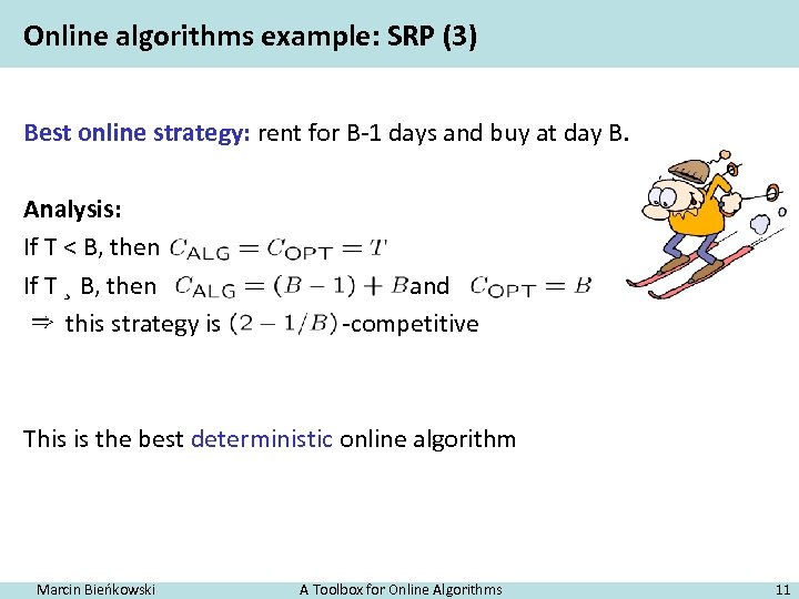 Online algorithms example: SRP (3) Best online strategy: rent for B-1 days and buy