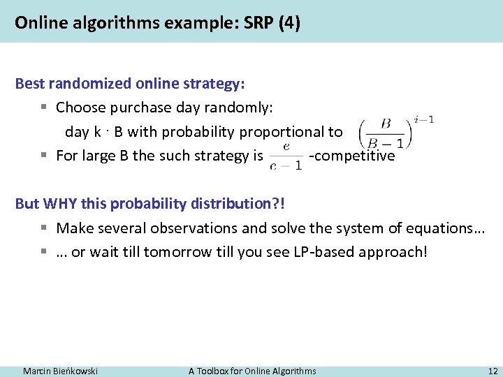Online algorithms example: SRP (4) Best randomized online strategy: § Choose purchase day randomly: