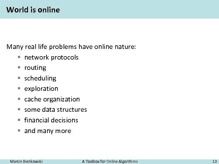 World is online Many real life problems have online nature: § network protocols §