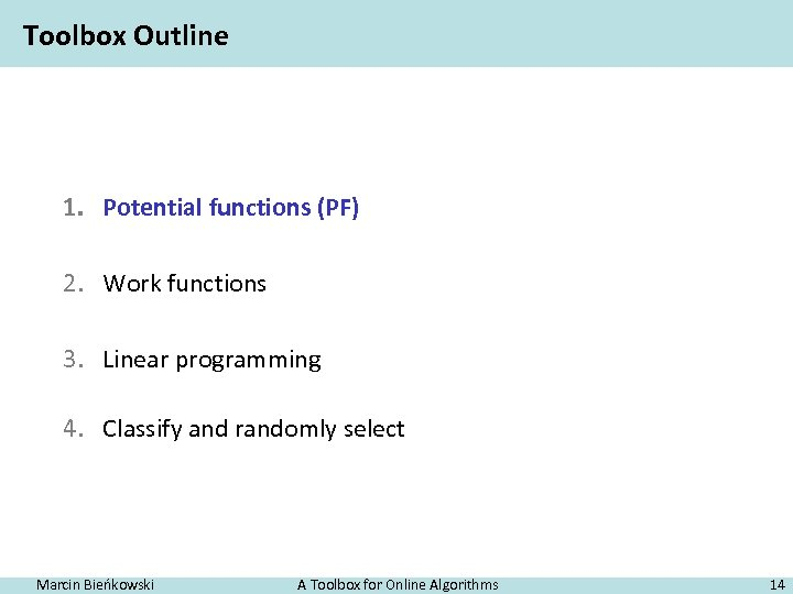 Toolbox Outline 1. Potential functions (PF) 2. Work functions 3. Linear programming 4. Classify