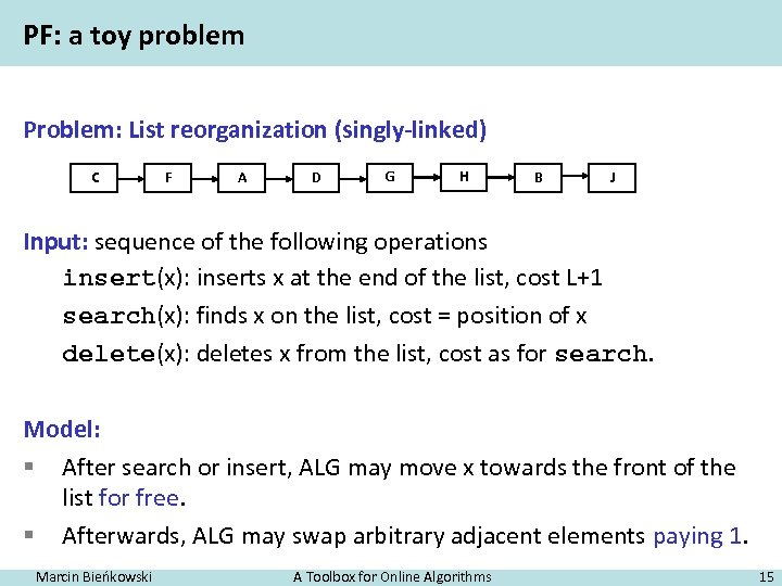 PF: a toy problem Problem: List reorganization (singly-linked) C F A D G H