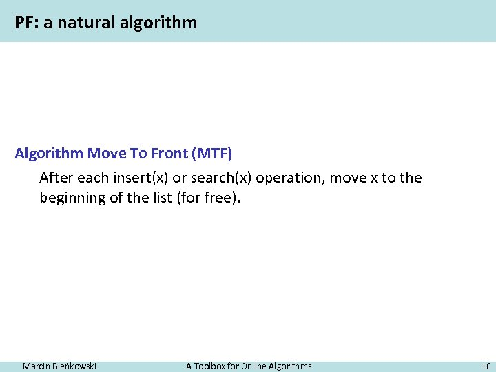 PF: a natural algorithm Algorithm Move To Front (MTF) After each insert(x) or search(x)