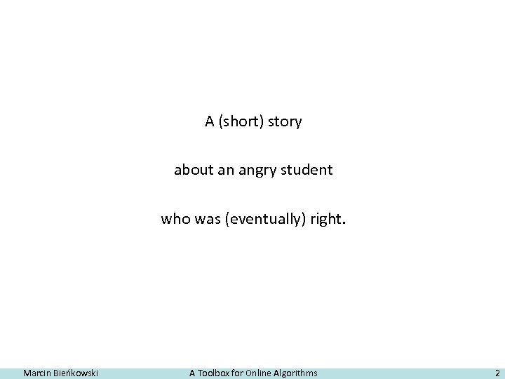 A (short) story about an angry student who was (eventually) right. Marcin Bieńkowski A