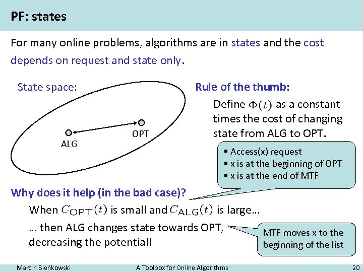 PF: states For many online problems, algorithms are in states and the cost depends
