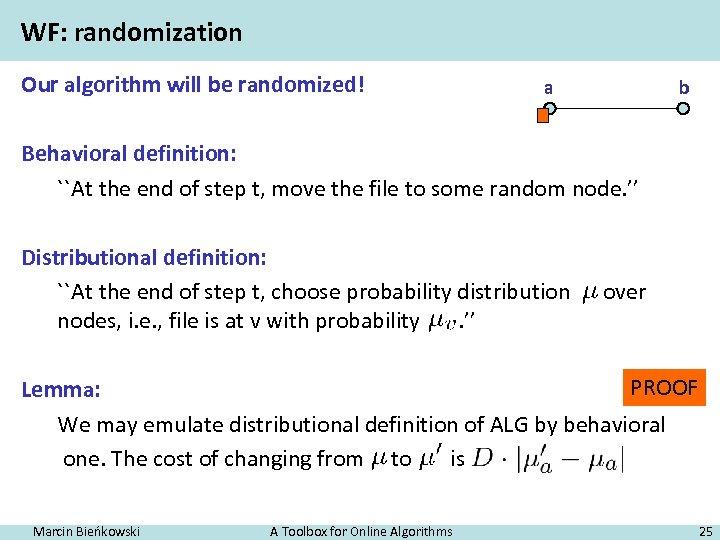 WF: randomization Our algorithm will be randomized! a b Behavioral definition: ``At the end