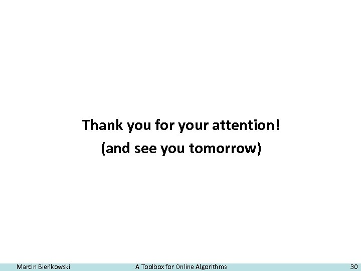 Thank you for your attention! (and see you tomorrow) Marcin Bieńkowski A Toolbox for