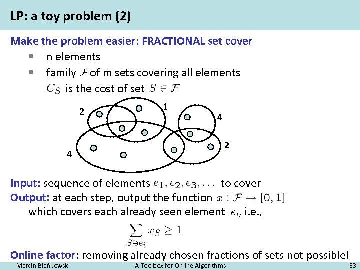 LP: a toy problem (2) Make the problem easier: FRACTIONAL set cover § n