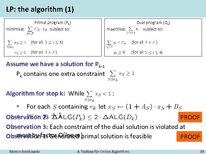 LP: the algorithm (1) minimize: Primal program (Pk) subject to: (for all maximize: )