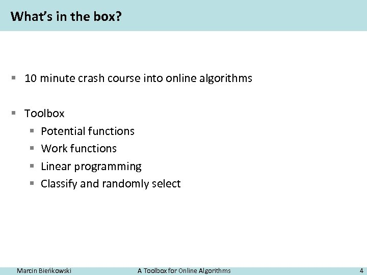 What's in the box? § 10 minute crash course into online algorithms § Toolbox