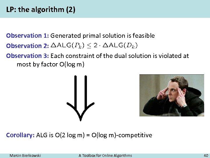 LP: the algorithm (2) Observation 1: Generated primal solution is feasible Observation 2: Observation