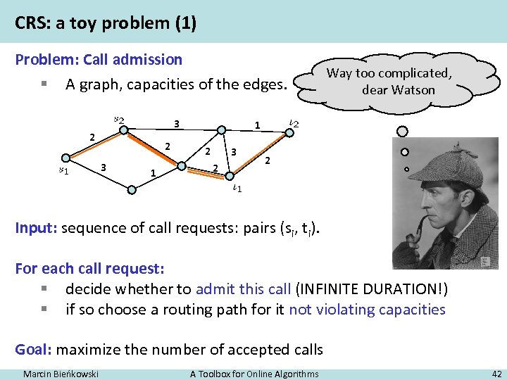 CRS: a toy problem (1) Problem: Call admission § A graph, capacities of the