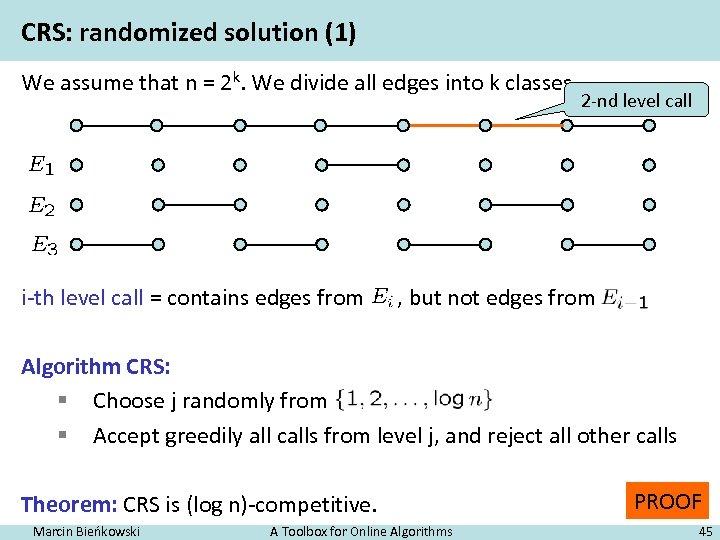 CRS: randomized solution (1) We assume that n = 2 k. We divide all