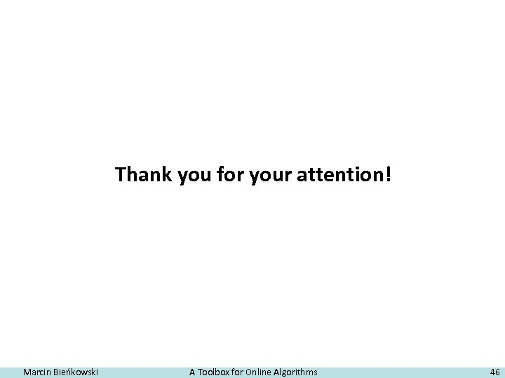 Thank you for your attention! Marcin Bieńkowski A Toolbox for Online Algorithms 46