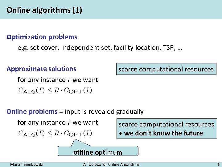 Online algorithms (1) Optimization problems e. g. set cover, independent set, facility location, TSP,